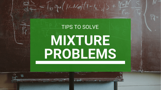 Tips to Solve Mixture Problems