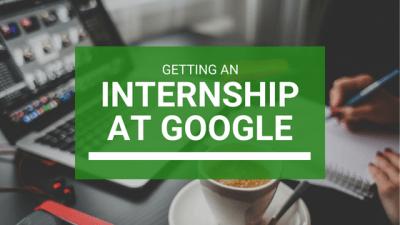 Getting an Internship at Google