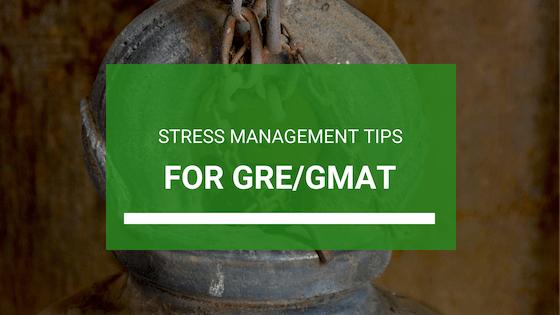 GRE/ GMAT Stress Management Tips